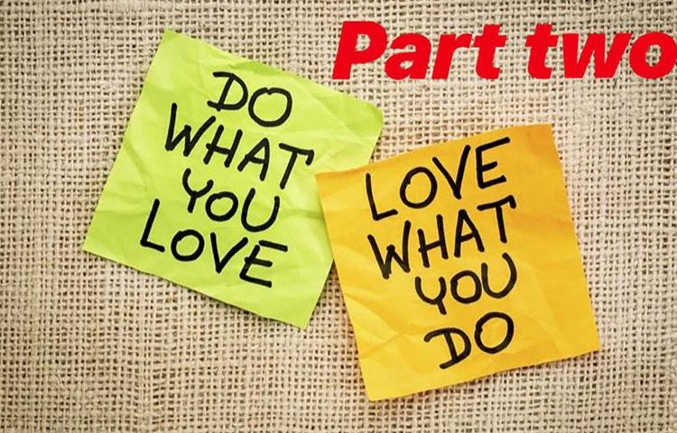 Do What You Love & Love What You Do — Part Two