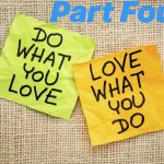 Do What You Love & Love What You Do – Part Four